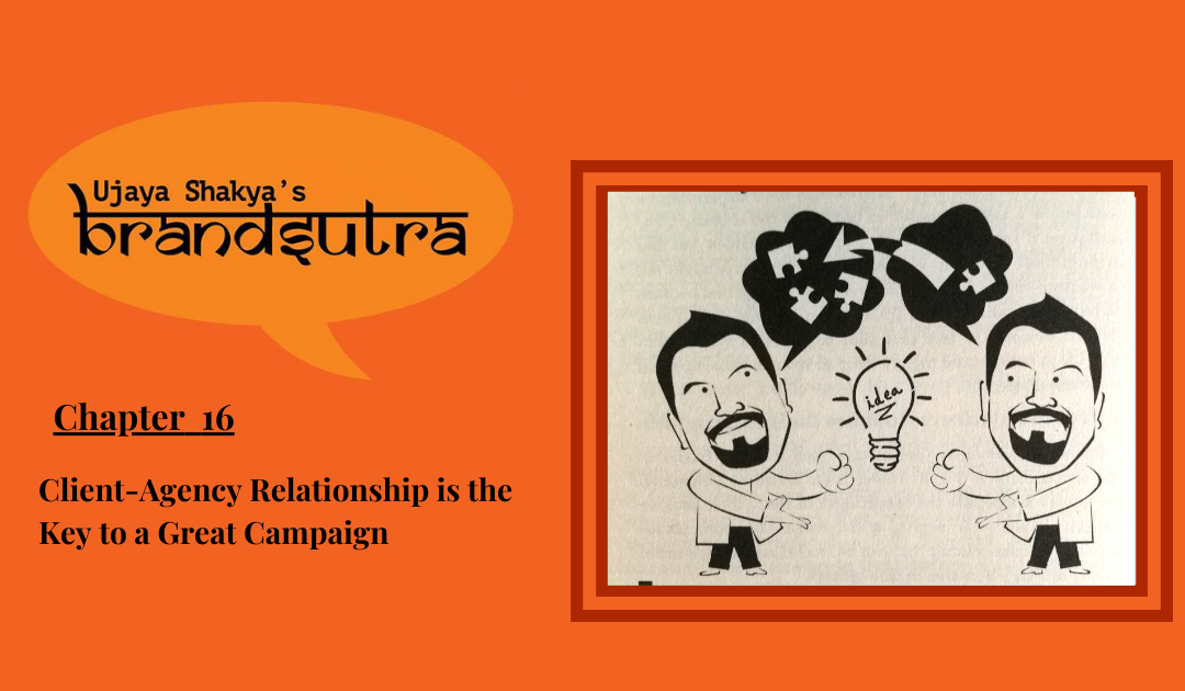 Client-Agency Relationship is the Key to a Great Campaign
